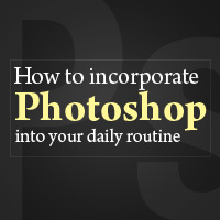 How to Incorporate Photoshop Into Your Daily Routine
